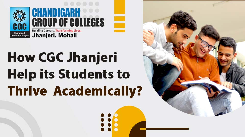 How CGC Jhanjeri Help its Students to Thrive Academically?